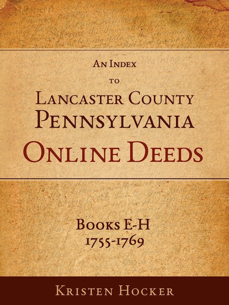 An Index to Lancaster County, Pennsylvania Online Deeds, Books E-H, 1755-1769